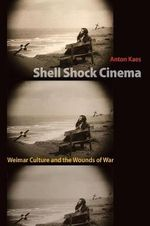 Shell Shock Cinema : Weimar Culture and the Wounds of War - Anton Kaes