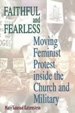 Faithful and Fearless : Moving Feminist Protest Inside the Church and Military - Mary Fainsod Katzenstein