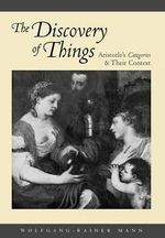The Discovery of Things : Aristotle's Categories and Their Context - Wolfgang-Rainer Mann