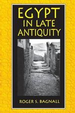 Egypt in Late Antiquity - Roger S. Bagnall