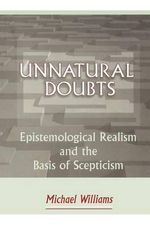 Unnatural Doubts : Epistemological Realism and the Basis of Skepticism - Michael Williams