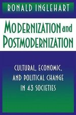 Modernization and Postmodernization : Cultural, Economic and Political Change in 43 Societies - Ronald Inglehart