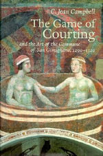 The Game of Courting and the Art of the Commune of San Gimignano, 1290-1320 - C.Jean Campbell
