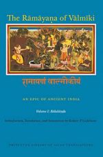 The Ramayana of Valmiki: Balakanda v. 1 : An Epic of Ancient India - Valmiki