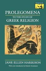 Prolegomena to the Study of Greek Religion : Mythos: The Princeton-Bollingen Series in World Mythology - Jane Ellen Harrison
