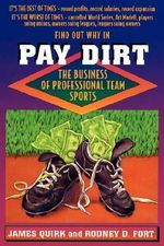 Pay Dirt : The Business of Professional Team Sports - James P. Quirk
