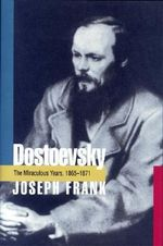 Dostoevsky : The Miraculous Years, 1865-1871 - Joseph Frank