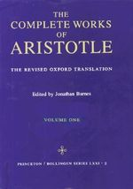 The Complete Works of Aristotle : Revised Oxford Translation v. 1 - Aristotle