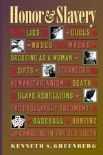 Honor and Slavery : Lies, Duels, Noses, Masks, Dressing as a Woman, Gifts, Strangers, Humanitarianism, Death, Slave Rebellions, the Proslavery Argument, Baseball, Hunting and Gambling in the Old South - Kenneth S. Greenberg