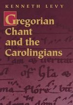 Gregorian Chant and the Carolingians - Kenneth Levy