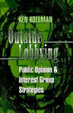 Outside Lobbying : Public Opinion and Interest Group Strategies - Ken Kollman