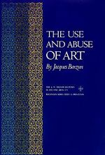 The Use and Abuse of Art : Essays on Art and Culture in Honour of E.H.Gombric... - Jacques Barzun