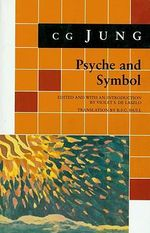 Psyche and Symbol : A Selection from the Writings of C.G. Jung - C. G. Jung