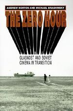 The Zero Hour : Glasnost and Soviet Cinema in Transition - Andrew Horton