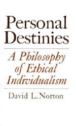 Personal Destinies : A Philosophy of Ethical Individualism - David L. Norton