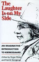 The Laughter is on My Side : An Imaginative Introduction to Kierkegaard - Soren Kierkegaard