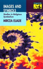 Images and Symbols : Studies in Religious Symbolism - Mircea Eliade