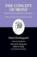 Kierkegaard's Writings : Concept of Irony, with Continual Reference to Socrates/Notes of Schelling's Berlin Lectures v. 2 - Soren Kierkegaard