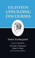 Kierkegaard's Writings : Eighteen Upbuilding Discourses v. 5 - Soren Kierkegaard
