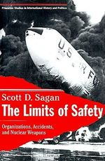 The Limits of Safety : Organizations, Accidents and Nuclear Weapons - Scott Douglas Sagan