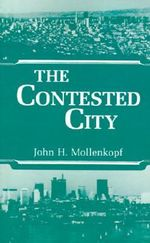 The Contested City : Frontiers of Practice - John H. Mollenkopf