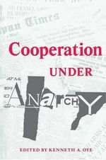 Cooperation Under Anarchy - Kenneth A. Oye