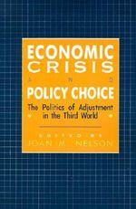 Economic Crisis and Policy Choice : The Politics of Adjustment in Less Developed Countries