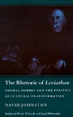 The Rhetoric of Leviathan : Thomas Hobbes and the Politics of Cultural Transformation - David Johnston