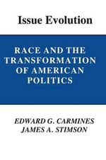 Issue Evolution : Race and the Transformation of American Politics - Edward G. Carmines
