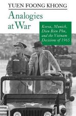 Analogies at War : Korea, Munich, Dien Bien Phu, and the Vietnam Decisions of 1965 - Yuen Foong Khong