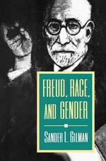 Freud, Race and Gender : A Cultural History of Aesthetic Surgery - Sander L. Gilman