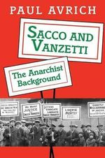 Sacco and Vanzetti : The Anarchist Background - Paul Avrich