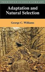 Adaptation and Natural Selection : A Critique of Some Current Evolutionary Thought - George C. Williams