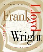 The Architecture of Frank Lloyd Wright - Neil Levine