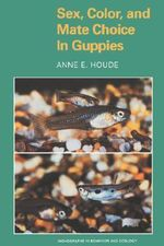 Sex, Color and Mate Choice in Guppies :  Sex, Color, and Mate Choice in Guppies: - Anne E. Houde