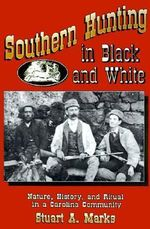 Southern Hunting in Black and White : Nature, History and Ritual in a Carolina Community - Stuart Marks