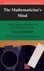 The Mathematician's Mind : The Psychology of Invention in the Mathematical Field - Jacques Hadamard