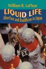 Liquid Life : Abortion and Buddhism in Japan - William R. LaFleur