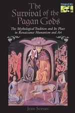 The Survival of the Pagan Gods : The Mythological Tradition and Its Place in Renaissance Humanism and Art - Jean Seznec