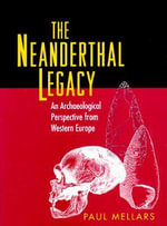 The Neanderthal Legacy : An Archaeological Perspective of Western Europe - Paul A. Mellars