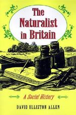 The Naturalist in Britain : A Social History - David Elliston Allen