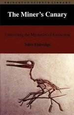 The Miner's Canary : Unraveling the Mysteries of Extinction - Niles Eldredge