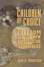 Children of Choice : Freedom and the New Reproductive Technologies - John A. Robertson