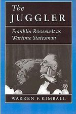 The Juggler : Franklin Roosevelt as Wartime Statesman - Warren F. Kimball