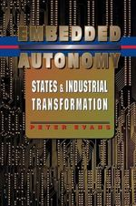 Embedded Autonomy : States and Industrial Transformation - Peter Evans