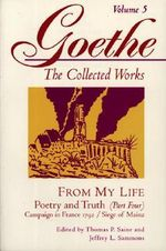 Goethe : From My Life: Campaign in France 1792-Siege of Mainz v. 5 - Johann Wolfgang von Goethe