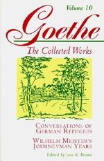 Goethe: v. 10 : Conversations of German Refugees, Wilhelm Meister's Journeyman Years or The Renunciants - Johann Wolfgang von Goethe