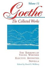 Goethe: v. 11 : The Sorrows of Young Werther, Elective Affinities, Novella - Johann Wolfgang von Goethe