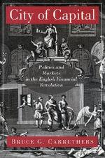 City of Capital : Politics and Markets in the English Financial Revolution - Bruce G. Carruthers