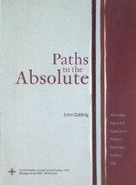 Paths to the Absolute : Mondrian, Malevich, Kandinsky, Pollock, Newman, Rothko and Still - John Golding